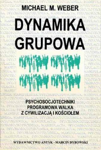 Okładka książki Dynamika grupowa. Psychosocjotechniki programowa walka z cywilizacją i Kościołem