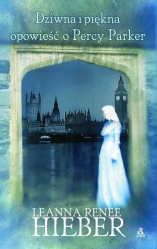 Okładka książki Dziwna i piękna opowieść o Percy Parker