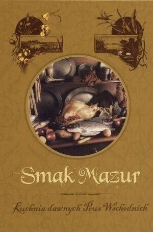 Okładka książki Smak Mazur. Kuchnia dawnych Prus Wschodnich
