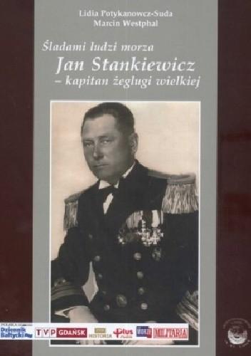 Okładka książki Śladami ludzi morza. Jan Stankiewicz - kapitan żeglugi wielkiej