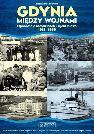 Okładka książki Gdynia między wojnami. Opowieść o Narodzinach i Życiu Miasta 1918 1939