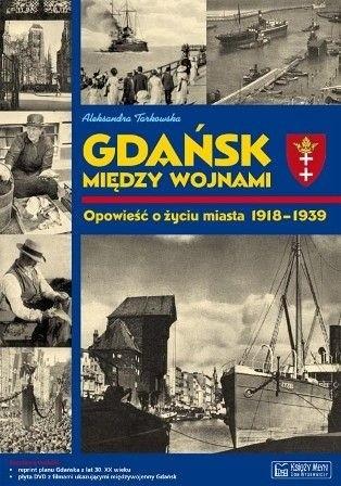 Okładka książki Gdańsk Między Wojnami Opowieść o Życiu Miasta 1918-1939