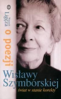 Okładka książki Świat w stanie korekty. O poezji Wisławy Szymborskiej
