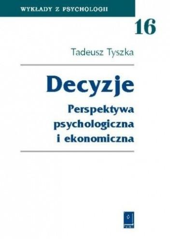 Okładka książki Decyzje: perspektywa psychologiczna i ekonomiczna