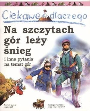 Okładka książki Ciekawe dlaczego na szczytach gór leży śnieg