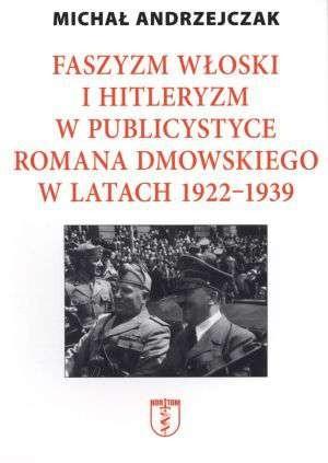 Okładka książki Faszyzm włoski i hitleryzm w publicystyce Romana Dmowskiego w latach 1922 - 1939