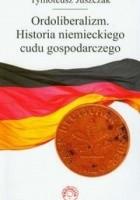 Ordoliberalizm. Historia niemieckiego cudu gospodarczego