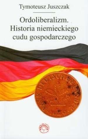 Okładka książki Ordoliberalizm. Historia niemieckiego cudu gospodarczego