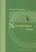 Niewidzialna religia. Problem religii we współczesnym społeczeństwie