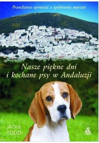 Okładka książki Nasze piękne dni i kochane psy w Andaluzji