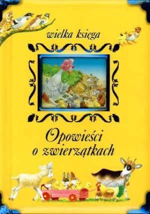 Okładka książki Opowieści o zwierzątkach. Wielka ksiąga