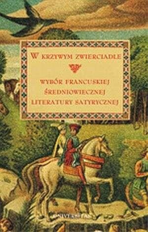 Okładka książki W krzywym zwierciadle. Wybór francuskiej średniowiecznej literatury satyrycznej