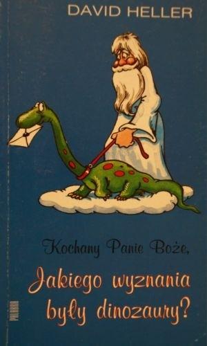 Okładka książki Kochany Panie Boże, jakiego wyznania były dinozaury?