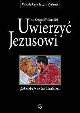 Okładka książki Uwierzyć Jezusowi. Rekolekcje ze św. Markiem