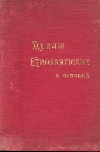 Okładka książki Album etnograficzne Zygmunta Glogera