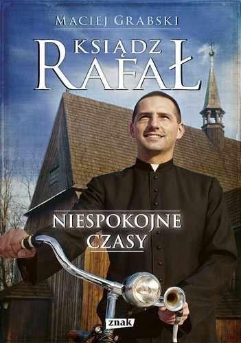 Okładka książki Ksiądz Rafał. Niespokojne czasy