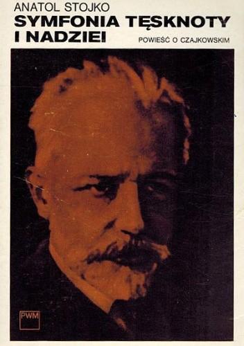 Okładka książki Symfonia tęsknoty i nadziei. Powieść o Czajkowskim