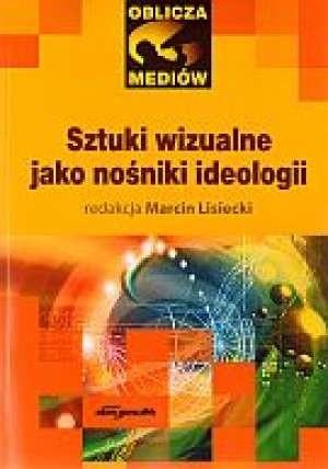 Okładka książki Sztuki wizualne jako nośniki ideologii
