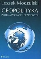 Geopolityka. Potęga w czasie i przestrzeni