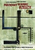Podziemny skarbiec Rzeszy. Tajemnice fortyfikacji międzyrzeckich