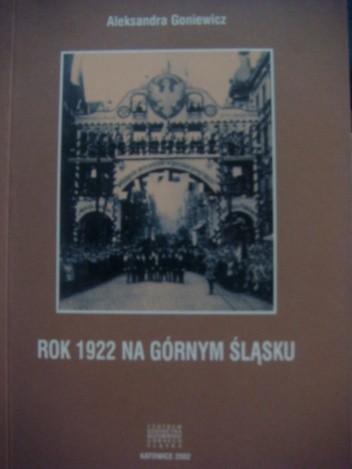 Okładka książki Rok 1922 na Górnym Śląsku. Przejęcie części Górnego Śląska przez Rzeczpospolitą (kalendarium)