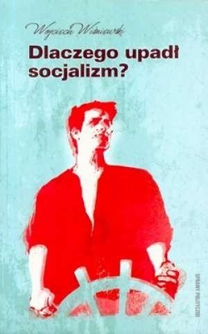 Okładka książki Dlaczego upadł socjalizm?