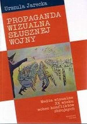 Okładka książki Propaganda wizualna słusznej wojny. Media wizualne XX wieku wobec konfliktów zbrojnych
