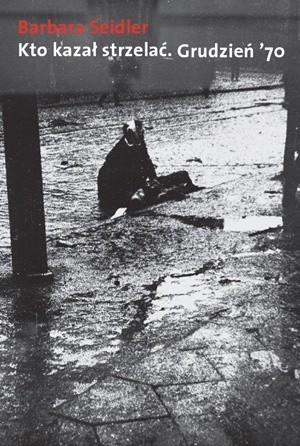 Okładka książki Kto kazał strzelać? Grudzień '70