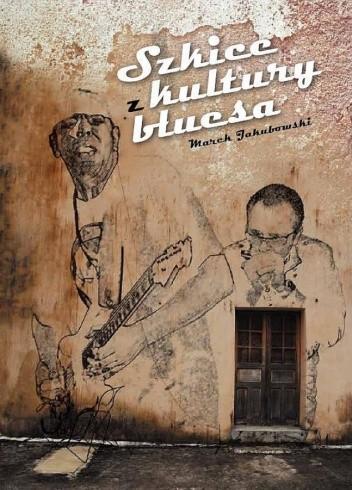 Okładka książki Szkice z kultury bluesa