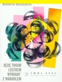 Okładka książki Będę Twoim lustrem - Wywiady z Warholem