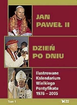 Okładka książki Jan Paweł II dzień po dniu. Ilustrowane Kalendarium Wielkiego Pontyfikatu 1978-2005. T. 1