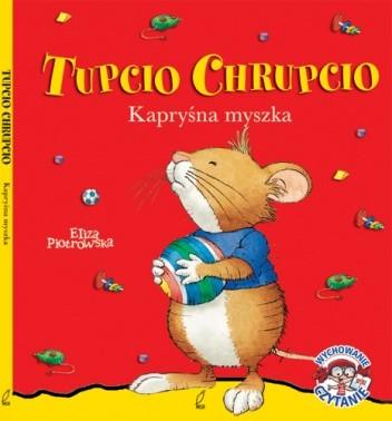 Okładka książki Tupcio Chrupcio. Kapryśna myszka