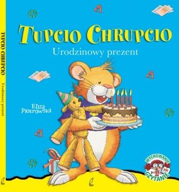 Okładka książki Tupcio Chrupcio. Urodzinowy prezent
