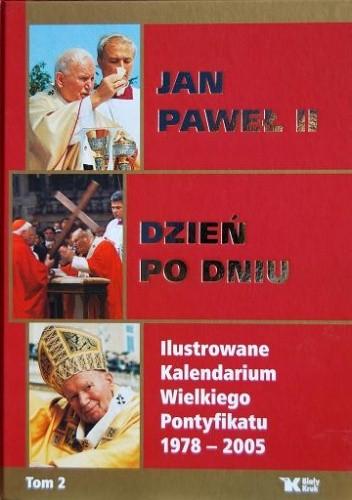 Okładka książki Jan Paweł II dzień po dniu. Ilustrowane Kalendarium Wielkiego Pontyfikatu 1978-2005. T. 2