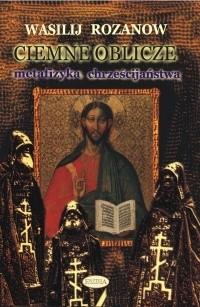 Okładka książki Ciemne oblicze. Metafizyka chrześcijaństwa