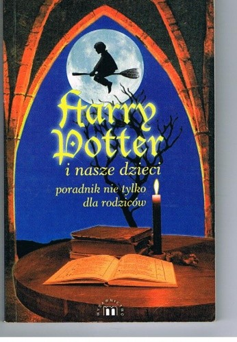 Okładka książki Harry Potter i nasze dzieci : przewodnik nie tylko dla rodziców