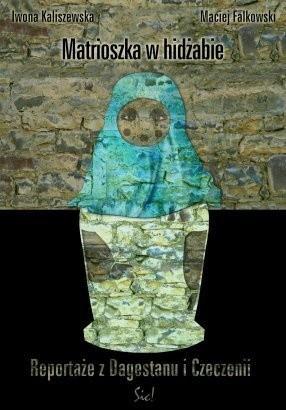 Okładka książki Matrioszka w hidżabie. Reportaże z Dagestanu i Czeczenii