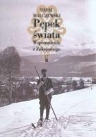 Pępek świata : wspomnienia z Zakopanego