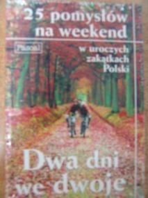 Okładka książki Dwa dni we dwoje. 25 pomysłów na weekend w uroczych zakątkach Polski