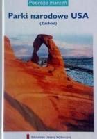 Parki narodowe USA (Zachód). Podróże marzeń