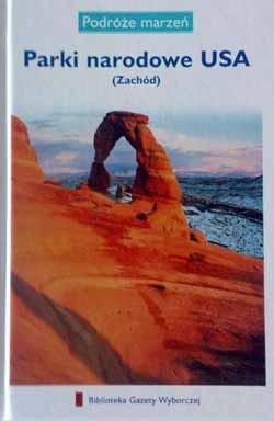 Okładka książki Parki narodowe USA (Zachód). Podróże marzeń