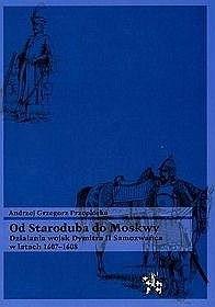 Okładka książki Od Staroduba do Moskwy. Działania wojsk Dymitra II Samozwańca w latach 1607-1608