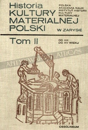 Okładka książki Historia kultury materialnej Polski w zarysie - tom II od XIII do XV wieku