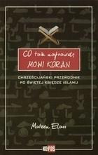 Okładka książki Co tak naprawdę mówi Koran. Chrześcijański przewodnik po Świętej Księdze islamu