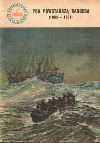 Okładka książki Pod powstańczą banderą (1863-1864)
