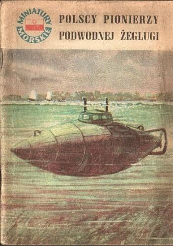 Okładka książki Polscy pionierzy podwodnej żeglugi