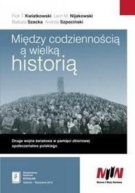 Okładka książki Między codziennością a wielką historią. Druga wojna światowa w pamięci zbiorowej społeczeństwa polskiego