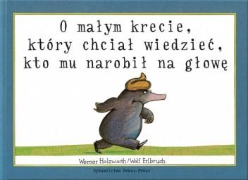 Okładka książki O małym krecie, który chciał wiedzieć, kto mu narobił na głowę