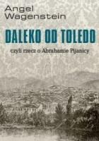 Daleko od Toledo, czyli rzecz o Abrahamie Pijanicy