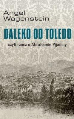 Okładka książki Daleko od Toledo, czyli rzecz o Abrahamie Pijanicy